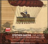 Stephen Hartke: The Ascent of the Equestrian in a Balloon - Boston Modern Orchestra Project; Gil Rose (conductor)