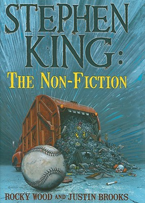 Stephen King: The Non-Fiction - Wood, Rocky, and Brooks, Justin