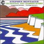 Stephen Montague: Orchestral and Chamber Works