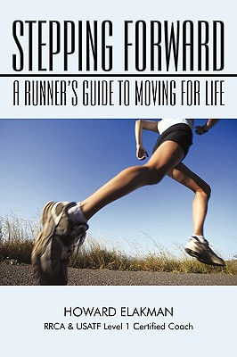 Stepping Forward: A Runner's Guide to Moving for Life - Elakman, Howard