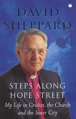 Steps Along Hope Street: My Life in Cricket, the Church and the Inner City - Sheppard, David