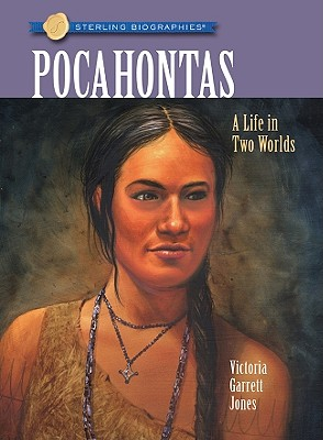 Sterling Biographies(r) Pocahontas: A Life in Two Worlds - Jones, Victoria Garrett