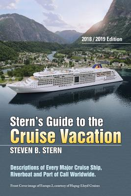 Stern's Guide to the Cruise Vacation: 2018/2019 Edition: Descriptions of Every Major Cruise Ship, Riverboat and Port of Call Worldwide. - Stern, Steven B