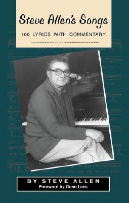 Steve Allen's Songs: 100 Lyrics with Commentary - Allen, Steve