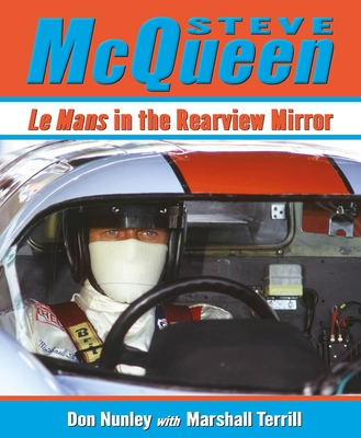 Steve McQueen: Le Mans in the Rearview Mirror - Nunley, Don, and Terrill, Marshall