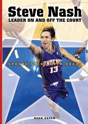 Steve Nash: Leader on and Off the Court - Basen, Ryan