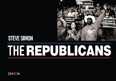 Steve Simon: The Republicans - Engler, Mark (Text by), and Simon, Steve, Jr. (Photographer)