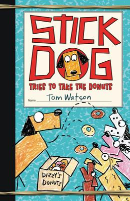 Stick Dog Tries to Take the Donuts - Watson, Tom