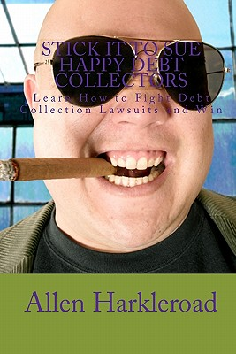 Stick It To Sue Happy Debt Collectors: Learn How to Fight Debt Collection Lawsuits and Win - James, Bill, Dr. (Editor), and Harkleroad, Allen