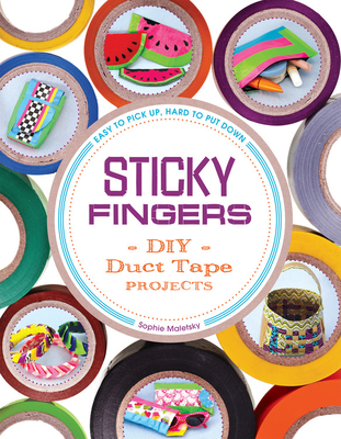 Sticky Fingers: DIY Duct Tape Projects - Easy to Pick Up, Hard to Put Down - Maletsky, Sophie