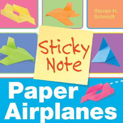 Sticky Note Paper Airplanes - Schmidt, Steven H