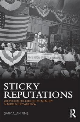 Sticky Reputations: The Politics of Collective Memory in Midcentury America - Fine, Gary Alan (Editor)