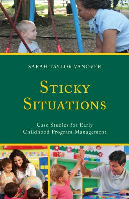 Sticky Situations: Case Studies for Early Childhood Program Management - Vanover, Sarah