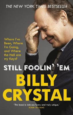Still Foolin' 'Em: Where I've Been, Where I'm Going, and Where the Hell Are My Keys? - Crystal, Billy