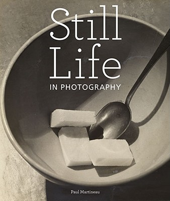 Still Life in Photography - Martineau, Paul