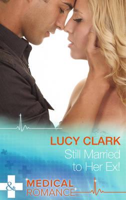 Still Married to Her Ex! - Clark, Lucy