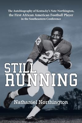 Still Running: The Autobiography of Kentucky's Nate Northington, the First African American Football Player in the Southeastern Confe - Northington, Nathaniel