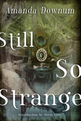 Still So Strange - Downum, Amanda, and Grey, Orrin (Introduction by)