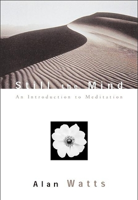 Still the Mind: An Introduction to Meditation - Watts, Alan, and Watts, Mark (Compiled by)