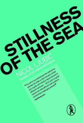 Stillness of the Sea - Ljubic, Nicol, and Paterson, Anna (Translated by)