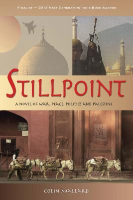 Stillpoint: A Novel of War, Peace, Politics and Palestine - Mallard, Colin