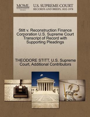 Stitt V. Reconstruction Finance Corporation U.S. Supreme Court Transcript of Record with Supporting Pleadings - Stitt, Theodore, and Additional Contributors, and U S Supreme Court (Creator)