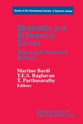 Stochastic and Differential Games: Theory and Numerical Methods - Bardi, Martino (Editor), and Raghavan, T E S (Editor), and Parthasarathy, T (Editor)