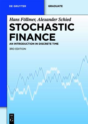 Stochastic Finance: An Introduction in Discrete Time - Follmer, Hans, and Schied, Alexander