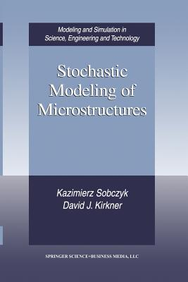Stochastic Modeling of Microstructures - Sobczyk, Kazimierz, and Kirkner, David J