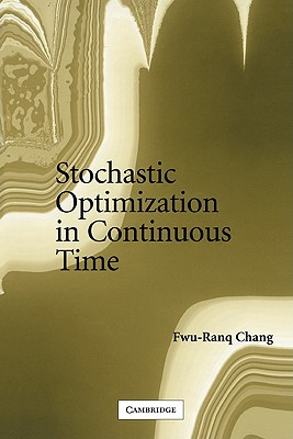 Stochastic Optimization in Continuous Time - Chang, Fwu-Ranq