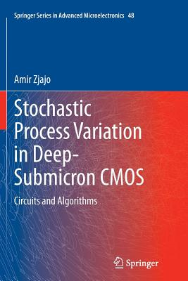 Stochastic Process Variation in Deep-Submicron CMOS: Circuits and Algorithms - Zjajo, Amir