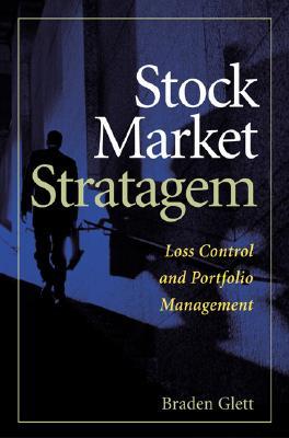 Stock Market Stratagem: Loss Control and Portfolio Management Enhancement - Glett, Braden