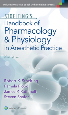 Stoelting's Handbook of Pharmacology and Physiology in Anesthetic Practice - Stoelting, Robert, and Flood, Pamela, MD, Ma, and Rathmell, James P, MD