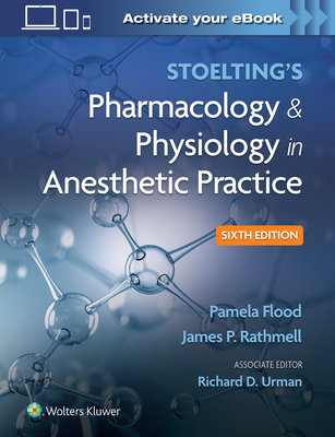 Stoelting's Pharmacology & Physiology in Anesthetic Practice - Flood, Pamela, MD, Ma (Editor), and Rathmell, James P, MD (Editor), and Urman, Richard D, MD (Editor)