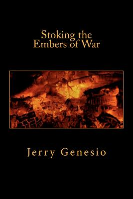 Stoking the Embers of War - Genesio, Jerry