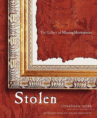 Stolen: The Gallery of Missing Masterpieces - Webb, Jonathan, and Art Loss Register, and Radcliffe, Julian (Introduction by)