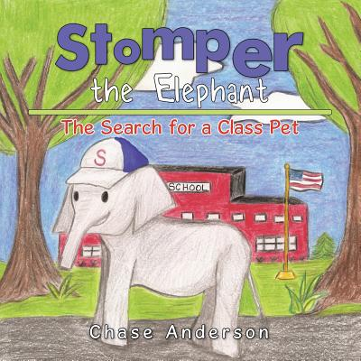 Stomper the Elephant: The Search for a Class Pet - Anderson, Chase