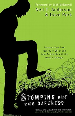 Stomping Out the Darkness: Discover Your True Identity in Christ and Stop Putting Up with the World's Garbage - Anderson, Neil, Professor, and Park, Dave, Dr.