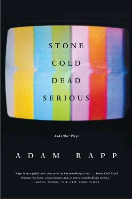 Stone Cold Dead Serious: And Other Plays - Rapp, Adam