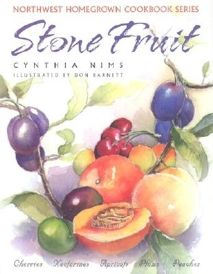 Stone Fruit: Cherries, Nectarines, Apricots, Plums, Peaches - Nims, Cynthia