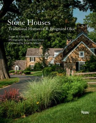 Stone Houses: Traditional Homes of R. Brognard Okie - Garrison, James B, and Milner, John D (Foreword by), and Gross, Geoffrey (Photographer)