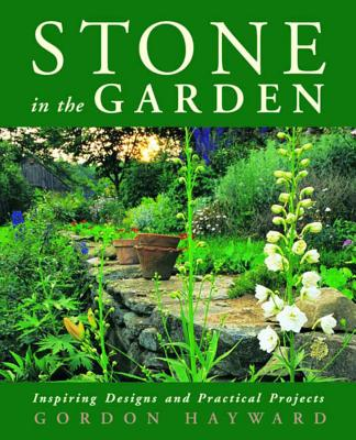 Stone in the Garden: Inspiring Designs and Practical Projects - Hayward, Gordon
