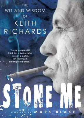 Stone Me: The Wit and Wisdom of Keith Richards - Blake, Mark (Compiled by)