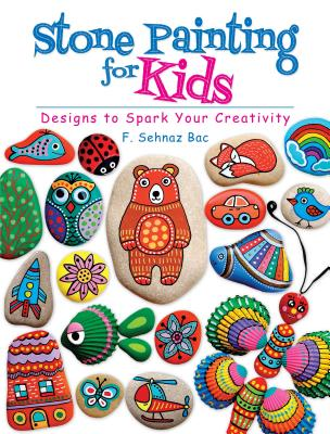 Stone Painting For Kids Designs To Spark Your Creativity Book By F