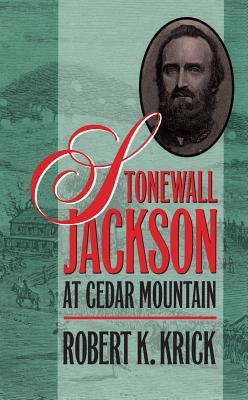 Stonewall Jackson at Cedar Mountain - Krick, Robert K