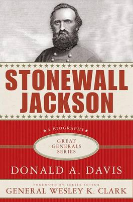 Stonewall Jackson - Davis, Donald A, and Clark, Wesley K, General (Foreword by)