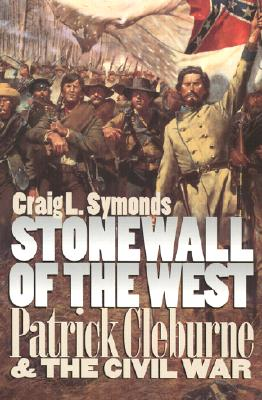 Stonewall of the West: Patrick Cleburne and the Civil War - Symonds, Craig L