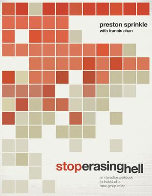 Stop Erasing Hell: An Interactive Workbook for Individual or Small-Group Study - Chan, Francis, and Sprinkle, Preston M, Dr.