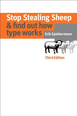 Stop Stealing Sheep & Find Out How Type Works - Spiekermann, Erik