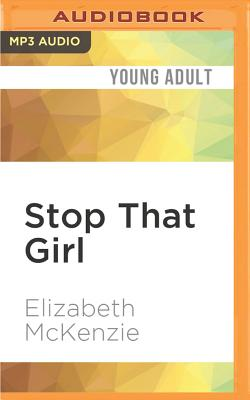 Stop That Girl - McKenzie, Elizabeth, and Evans, Elizabeth, Professor (Read by)